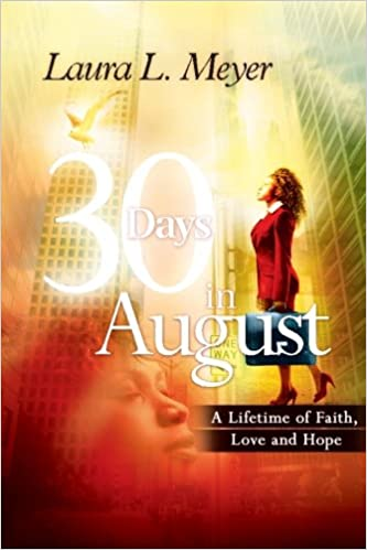 Amazon 30 days in august a lifetime of faith love and hope amazon 30 days in august a lifetime of faith love and hope 9781470171957 laura l meyer books fandeluxe Choice Image