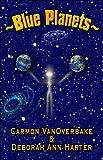 ~Blue Planets~, Carmon Vanoverbake and Deborah Ann Harter, 160474975X