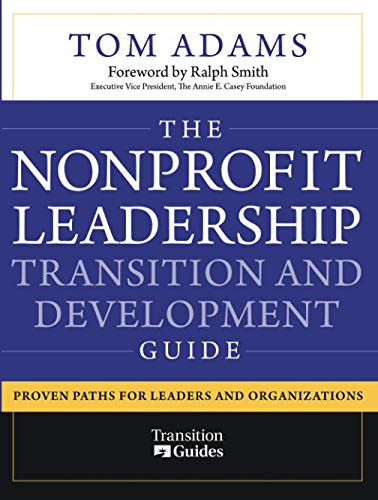 The Nonprofit Leadership Transition and Development Guide: Proven Paths for Leaders and Organizations (Ceo Succession Planning Best Practices)