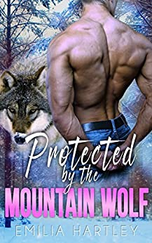 Protected By the Mountain Wolf (Mountain Wolf Protectors Book 1) by [Hartley, Emilia]