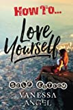 How to Love Yourself: Self-Esteem: Personality Psychology, Positive Thinking, Mental Health, Feeling Good (Personal Development Book)