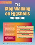 img - for The Stop Walking on Eggshells Workbook: Practical Strategies for Living with Someone Who Has Borderline Personality Disorder book / textbook / text book