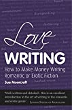 Love Writing: How To Make Money Writing Romantic or Erotic Fiction (Secrets to Success)