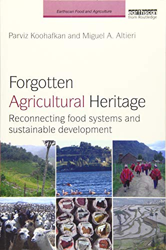 Forgotten Agricultural Heritage: Reconnecting food systems and sustainable development (Earthscan Food and Agriculture)