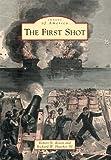 The First Shot, Robert N. Rosen and Richard W. Hatcher III, 0738582425