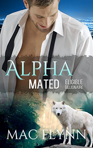 Eligible Billionaire: Alpha Mated #1 (Alpha Billionaire Werewolf Shifter Romance) by [Flynn, Mac]