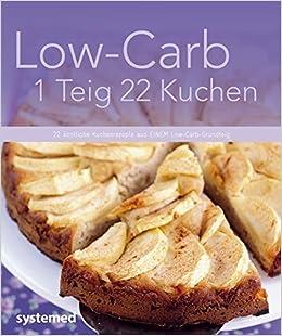 Low Carb 1 Teig 22 Kuchen 22 Kostliche Kuchenrezepte Aus Einem Low