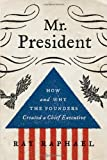 Image of Mr. President: How and Why the Founders Created a Chief Executive