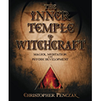 The Inner Temple of Witchcraft: Magick, Meditation and Psychic Development (Penczak Temple Series Book 1)