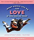 what would you do for love if you had no fear? loving without losing your mind