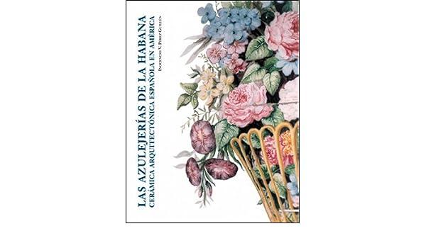 Las Azulejerias de La Habana (Spanish Edition): Inocencio Vicente PÉREZ GUILLÉN: 9788437059334: Amazon.com: Books