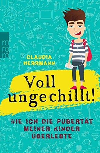 Voll ungechillt!: Wie ich die Pubertät meiner Kinder überlebte