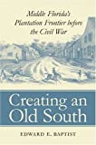Creating an Old South, Edward E. Baptist, 0807853534