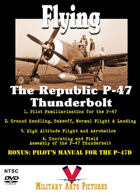 (Flying the Republic P-47 Thunderbolt DVD: Four Films with P-47D Pilot's Manual)