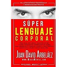 Súper Lenguaje Corporal: Secretos de comunicación no verbal para liderar en el trabajo, atraer al sexo opuesto, detectar el engaño y más (Super Lenguaje Corporal) (Spanish Edition)