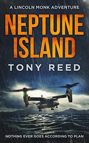 NEPTUNE ISLAND: A Fast Paced Action Adventure Thriller (A Lincoln Monk Adventure Book 1) by [Reed, Tony]