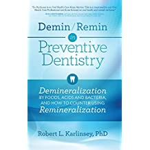 Demin/Remin in Preventive Dentistry: Demineralization by Foods, Acids, and Bacteria, and How to Counter Using Remineralization