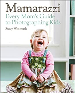 Mamarazzi Every Mom S Guide To Photographing Kids