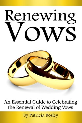(Renewing Vows: An Essential Guide to Celebrating the Renewal of Wedding)