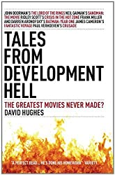 Tales From Development Hell: The Greatest Movies Never Made? by David Hughes (2012-02-28)