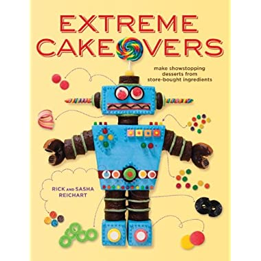 Extreme Cakeovers: Make Showstopping Desserts from Store-Bought Ingredients