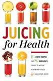 juicer bible - Juicing for Health: 81 Juicing Recipes and 76 Ingredients Proven to Improve Health and Vitality
