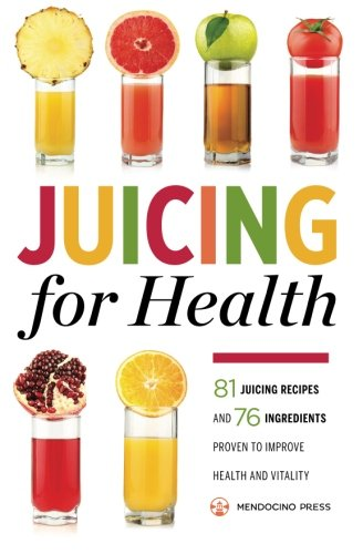 Juicing for Health: 81 Juicing Recipes and 76 Ingredients Proven to Improve Health and Vitality (Best Vegetables To Juice For Cancer)