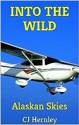 INTO THE WILD  Alaskan Skies: CJ's Outdoor Adventure Series - Volume 4