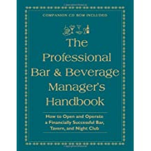 The Professional Bar & Beverage Manager's Handbook: How to Open and Operate a Financially Successful Bar, Tavern, and Nightclub With Companion CD-ROM