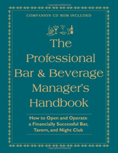 The Professional Bar & Beverage Manager's Handbook: How to Open and Operate a Financially Successful Bar, Tavern, and Nightclub With Companion CD-ROM by Amanda Miron, Douglas R Brown