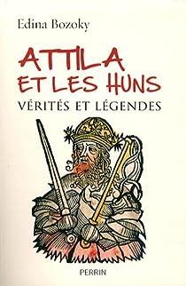 Attila et les Huns. Vérités et légendes par Bozoky