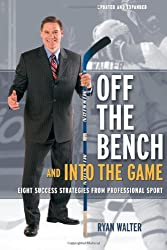 Off the Bench and Into the Game: Eight Business Success Strategies from Professional Sport