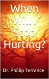 When Will I Stop Hurting?: How to Overcome the Death of Someone you know