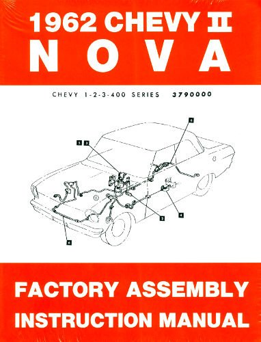 1962 CHEVY II & NOVA FACTORY ASSEMBLY INSTRUCTION MANUAL - INCLUDES 4-cylinder and 6-cylinder 1962 Chevy II Models including Series 100, Series 300, Nova, and station wagons. 62
