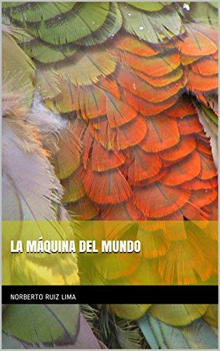 Descargar Libro La MÁquina Del Mundo Norberto Ruiz Lima