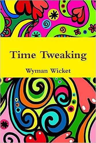 Time Tweaking: Wyman Wicket: 9781365832802: Amazon com: Books
