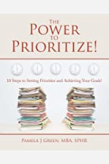 The Power to Prioritize!: 10 Steps to Setting Priorities and Achieving Your Goals Paperback