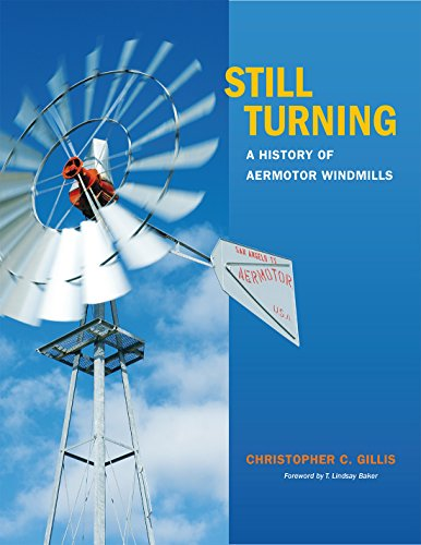 Still Turning: A History of Aermotor Windmills (Tarleton State University Southwestern Studies in the Humanities)