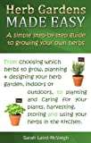 Herb Gardens Made Easy: A Simple Step-by-Step Guide to Growing Your Own Herbs
