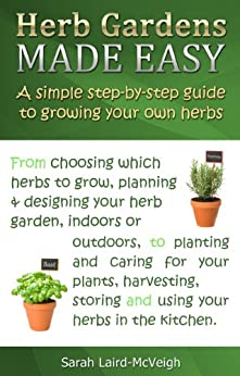 Herb Gardens Made Easy: A Simple Step-by-Step Guide to Growing Your Own Herbs by [Laird-McVeigh, Sarah]