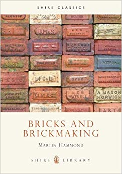 Book Bricks and Brickmaking (Shire Library) – August 18, 2001