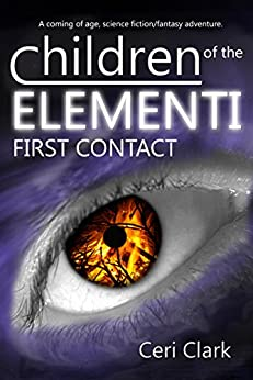 Children of the Elementi: First Contact, a coming of age, science fiction/fantasy adventure. (Elerian Chronicles Book 1) by [Clark, Ceri]