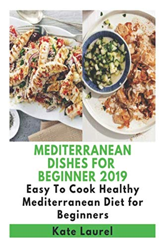 Mediterranean Dishes for Beginner 2019 - Easy To Cook Healthy Mediterranean Diet for Beginners by Kate Laurel