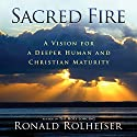 Sacred Fire: A Vision for Deeper Christian and Human Maturity Audiobook by Ronald Rolheiser Narrated by Douglas James