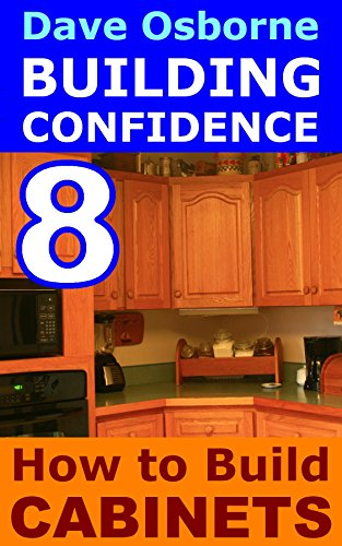 How to Build Cabinets and Furniture (BUILDING CONFIDENCE Book 8) -