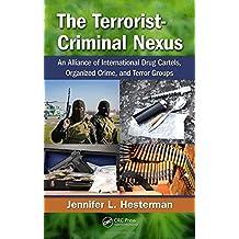 The Terrorist-Criminal Nexus: An Alliance of International Drug Cartels, Organized Crime, and Terror Groups by Jennifer L. Hesterman (2013-04-17)