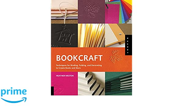 Bookcraft: Techniques for Binding, Folding, and Decorating to Create Books and More: Amazon.es: Heather Weston: Libros en idiomas extranjeros