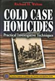 Cold Case Homicides: Practical Investigative Techniques