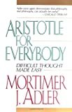 Aristotle for Everybody, Mortimer J. Adler, 0684838230