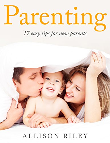 [D.o.w.n.l.o.a.d] Parenting (New mothers, New fathers, raising babies, family): 17 easy tips for new parents<br />DOC